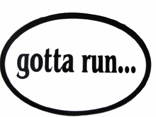 gotta run... Oval Decal