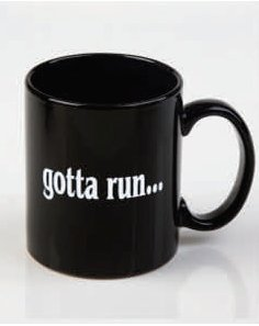 gotta run.... ceramic mug