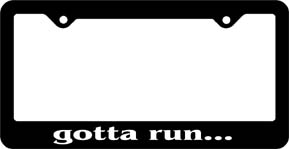 gotta run... License Plate Frame