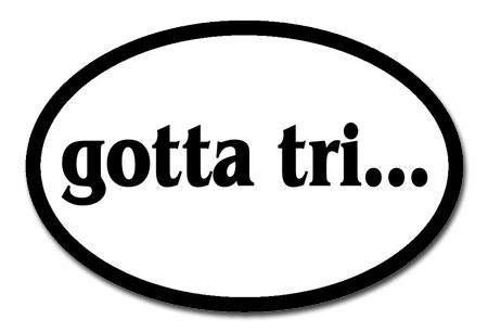 gotta tri... Oval Decal